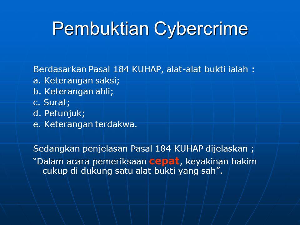 Pembuktian Cybercrime Berdasarkan Pasal 184 KUHAP, alat-alat bukti ialah : a. Keterangan saksi; b. Keterangan ahli; c. Surat; d. Petunjuk; e. Keterang