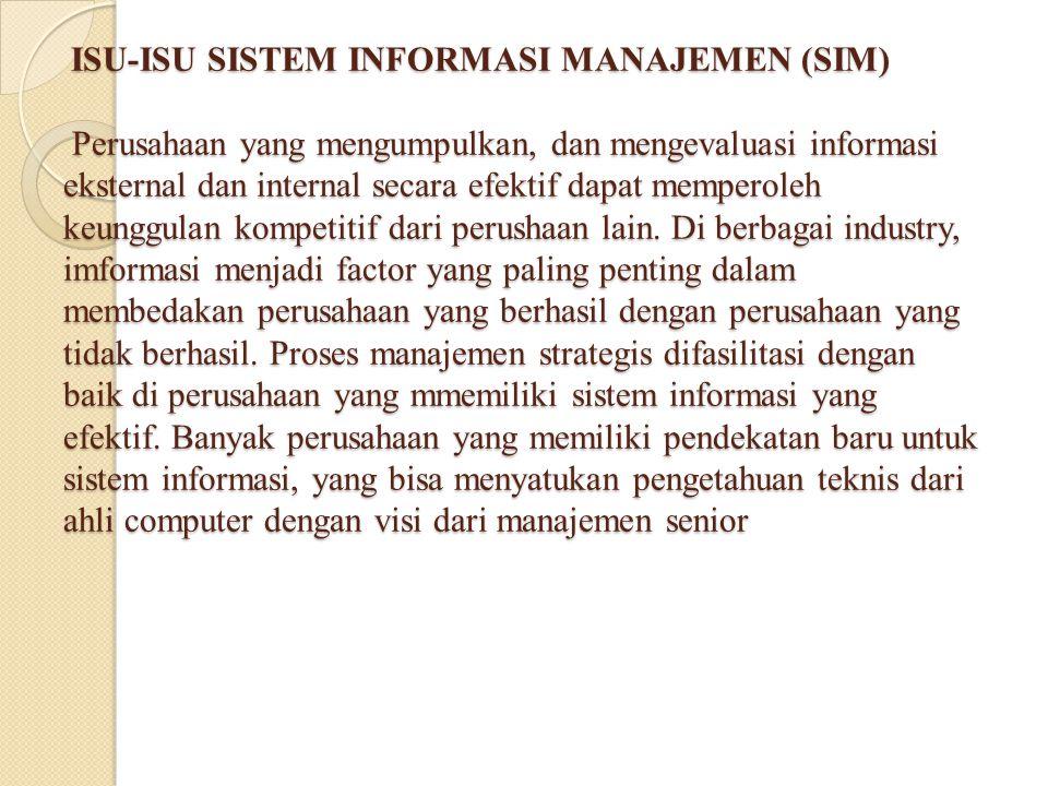 ISU-ISU SISTEM INFORMASI MANAJEMEN (SIM) Perusahaan yang mengumpulkan, dan mengevaluasi informasi eksternal dan internal secara efektif dapat memperol