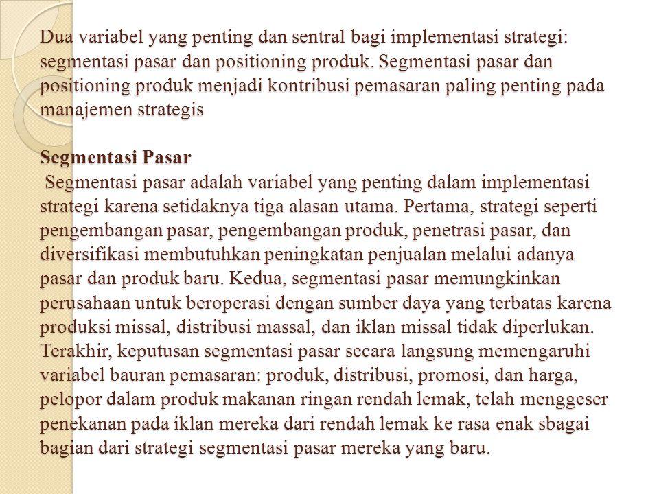 Dua variabel yang penting dan sentral bagi implementasi strategi: segmentasi pasar dan positioning produk. Segmentasi pasar dan positioning produk men