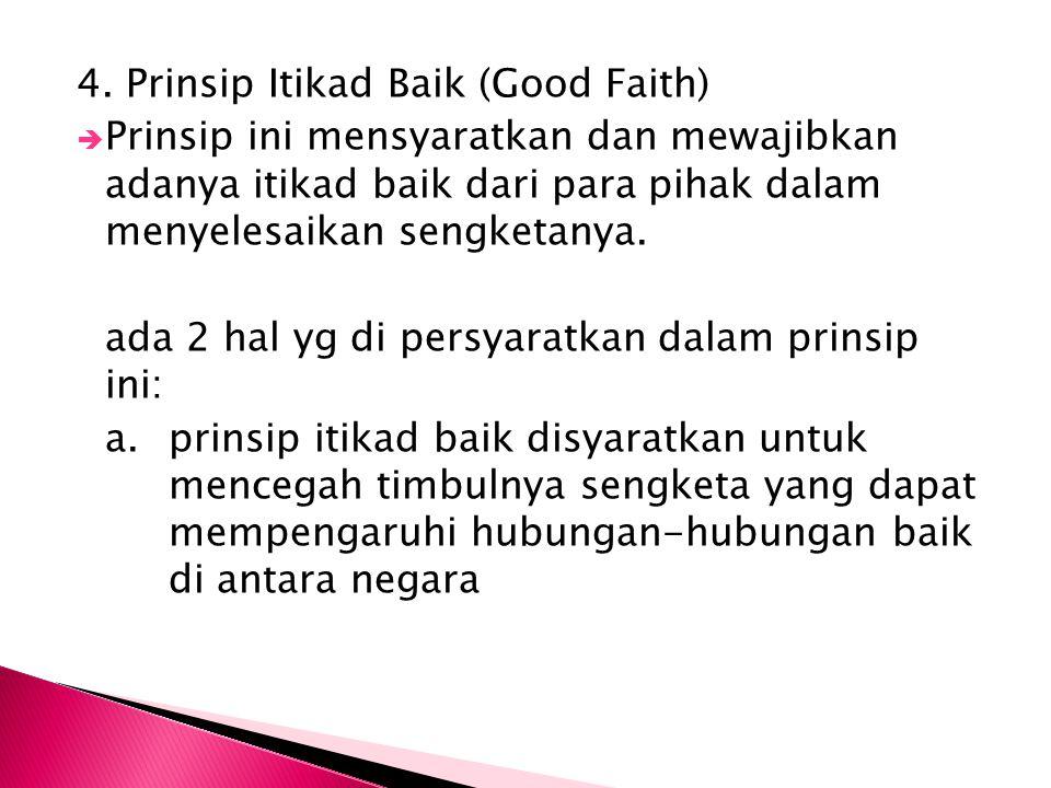 4. Prinsip Itikad Baik (Good Faith)  Prinsip ini mensyaratkan dan mewajibkan adanya itikad baik dari para pihak dalam menyelesaikan sengketanya. ada