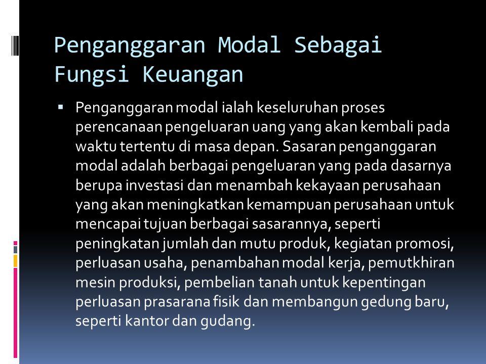 Penganggaran Modal Sebagai Fungsi Keuangan  Penganggaran modal ialah keseluruhan proses perencanaan pengeluaran uang yang akan kembali pada waktu tertentu di masa depan.
