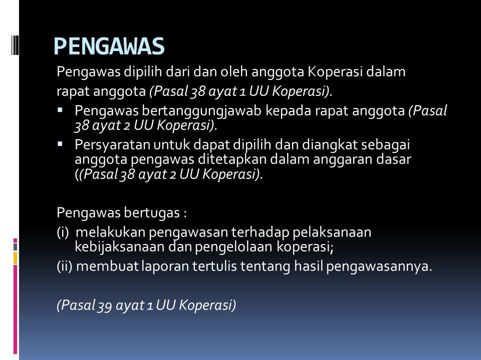 PENGAWAS Pengawas dipilih dari dan oleh anggota Koperasi dalam rapat anggota (Pasal 38 ayat 1 UU Koperasi).  Pengawas bertanggungjawab kepada rapat a