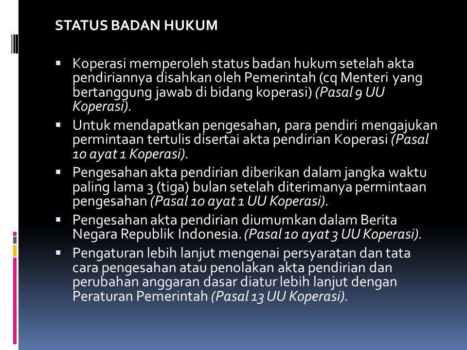 STATUS BADAN HUKUM  Koperasi memperoleh status badan hukum setelah akta pendiriannya disahkan oleh Pemerintah (cq Menteri yang bertanggung jawab di b