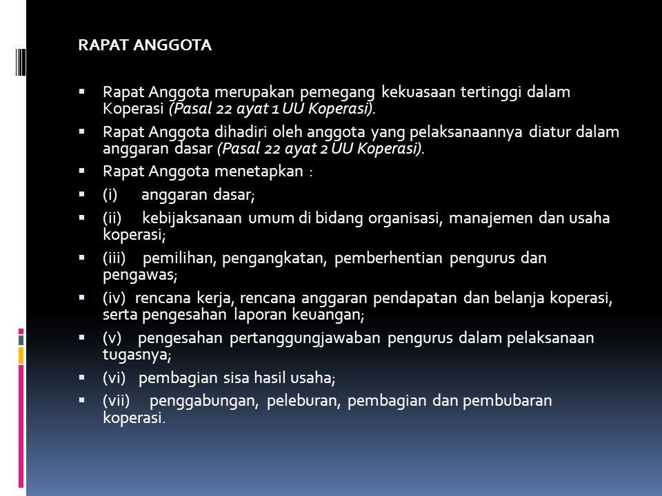 RAPAT ANGGOTA  Rapat Anggota merupakan pemegang kekuasaan tertinggi dalam Koperasi (Pasal 22 ayat 1 UU Koperasi).  Rapat Anggota dihadiri oleh anggo