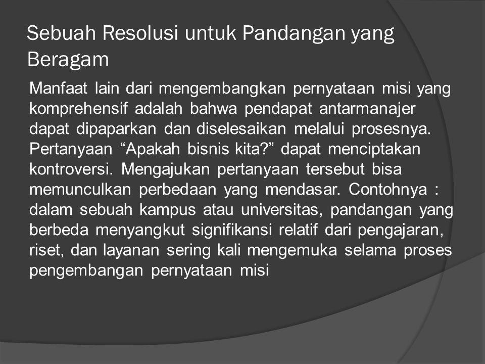 Sebuah Resolusi untuk Pandangan yang Beragam Manfaat lain dari mengembangkan pernyataan misi yang komprehensif adalah bahwa pendapat antarmanajer dapa