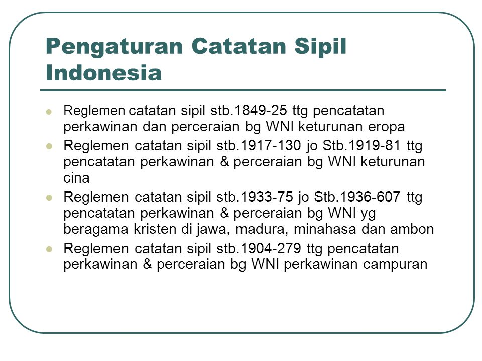 Pengaturan Catatan Sipil Indonesia Reglemen catatan sipil stb.1849-25 ttg pencatatan perkawinan dan perceraian bg WNI keturunan eropa Reglemen catatan