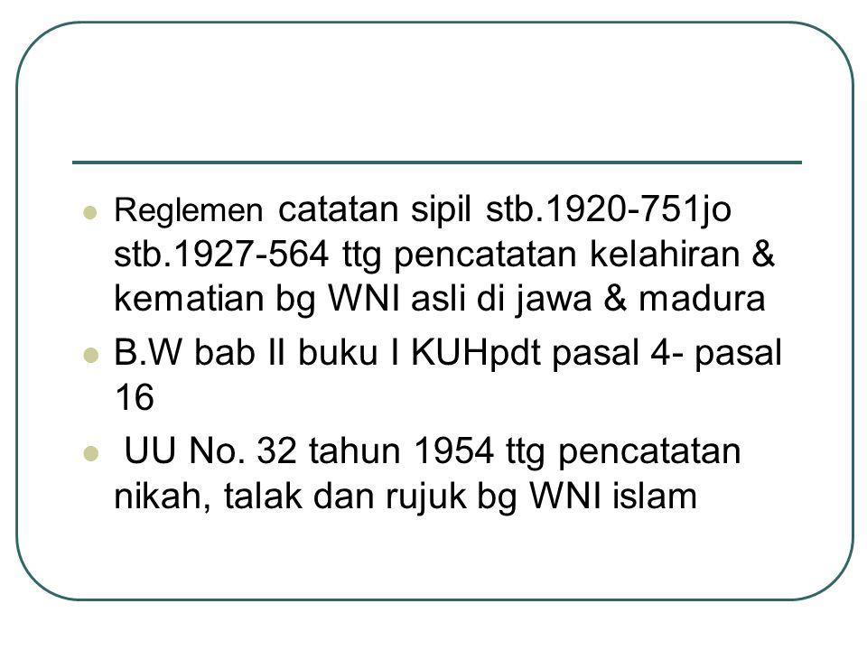 Sejak Indonesia merdeka telah menetapkan peraturan dibwh UU ttg catatan sipil Inpres kabinet ampera No.
