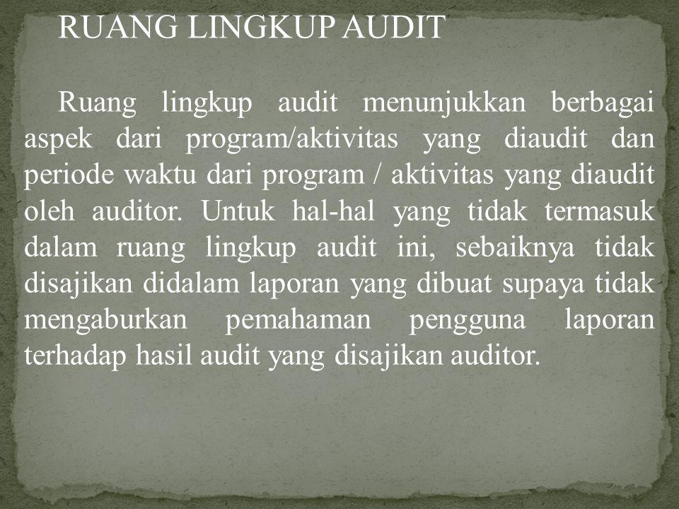 RUANG LINGKUP AUDIT Ruang lingkup audit menunjukkan berbagai aspek dari program/aktivitas yang diaudit dan periode waktu dari program / aktivitas yang diaudit oleh auditor.