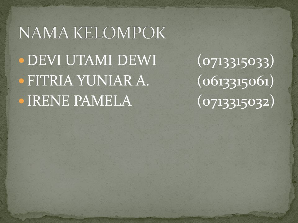DEVI UTAMI DEWI(0713315033) FITRIA YUNIAR A.(0613315061) IRENE PAMELA(0713315032)