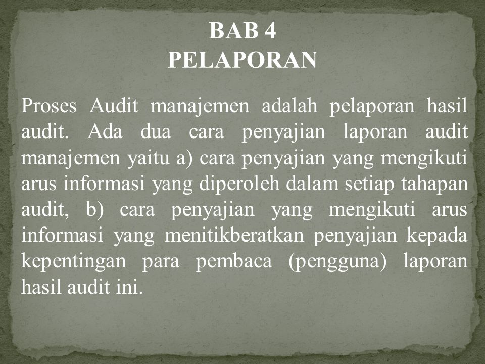 BAB 4 PELAPORAN Proses Audit manajemen adalah pelaporan hasil audit.