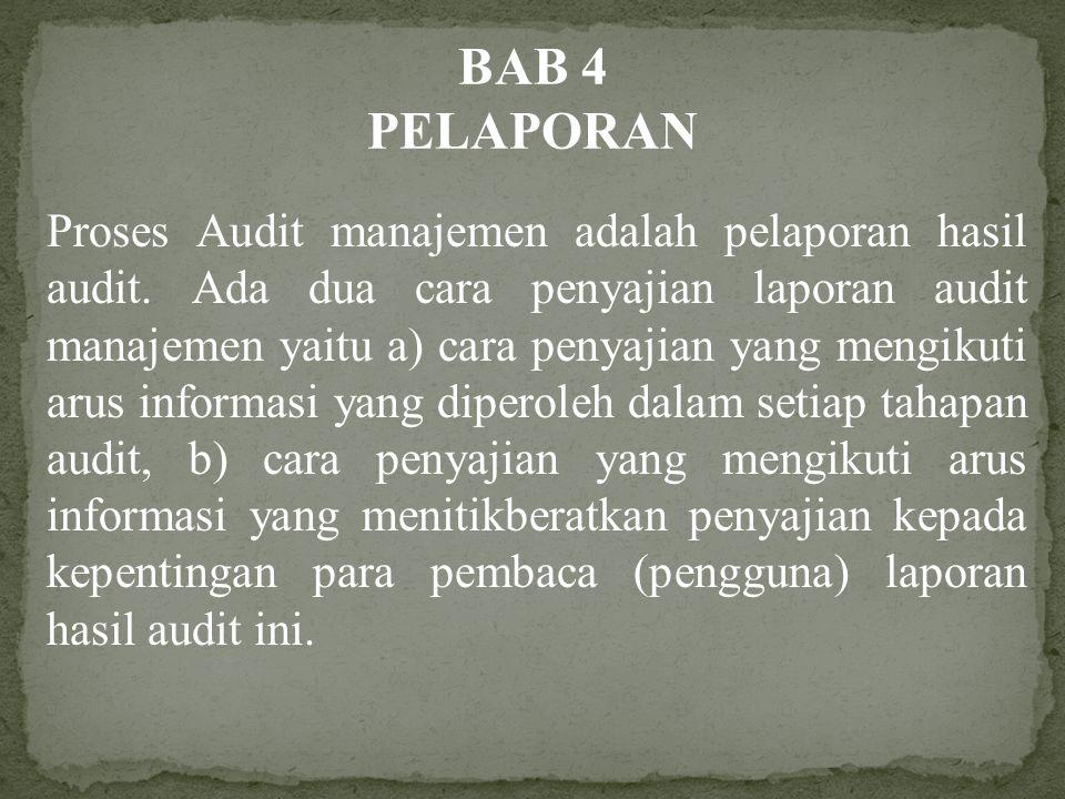 BAB 4 PELAPORAN Proses Audit manajemen adalah pelaporan hasil audit. Ada dua cara penyajian laporan audit manajemen yaitu a) cara penyajian yang mengi