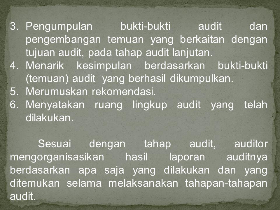 3.Pengumpulan bukti-bukti audit dan pengembangan temuan yang berkaitan dengan tujuan audit, pada tahap audit lanjutan. 4.Menarik kesimpulan berdasarka