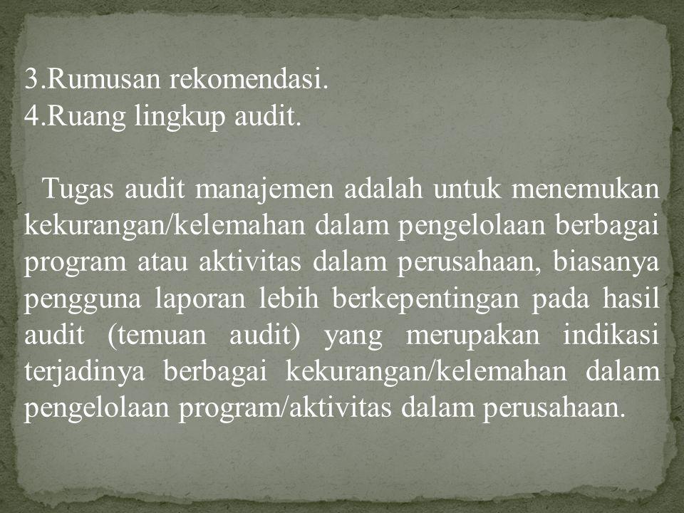 3.Rumusan rekomendasi. 4.Ruang lingkup audit. Tugas audit manajemen adalah untuk menemukan kekurangan/kelemahan dalam pengelolaan berbagai program ata