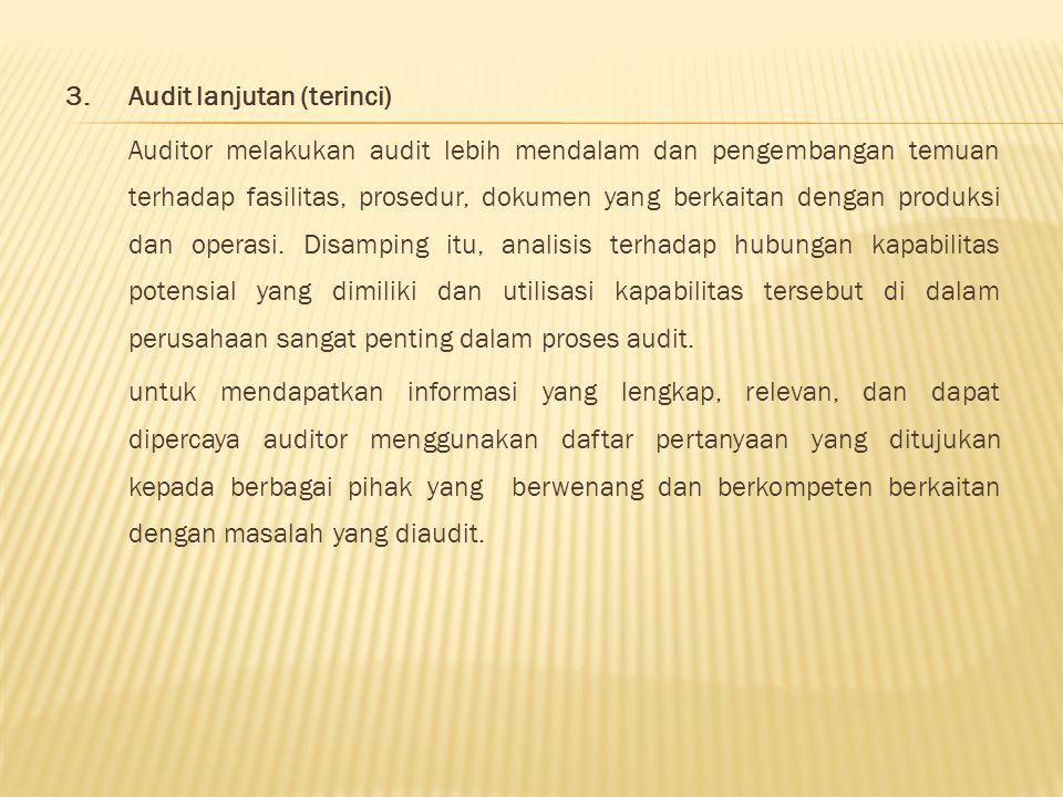 3. Audit lanjutan (terinci) Auditor melakukan audit lebih mendalam dan pengembangan temuan terhadap fasilitas, prosedur, dokumen yang berkaitan dengan