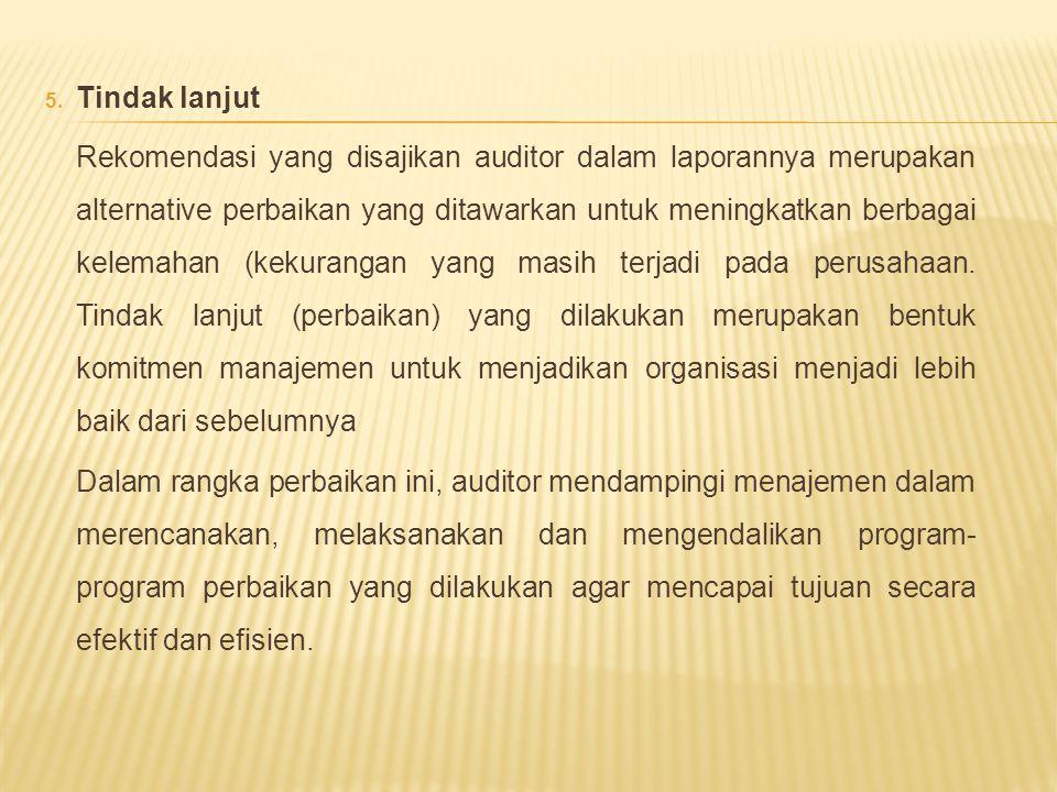 5. Tindak lanjut Rekomendasi yang disajikan auditor dalam laporannya merupakan alternative perbaikan yang ditawarkan untuk meningkatkan berbagai kelem