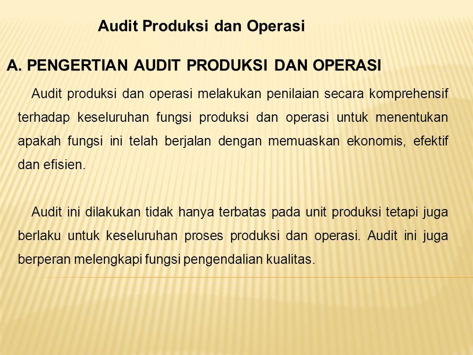 Audit Produksi dan Operasi A. PENGERTIAN AUDIT PRODUKSI DAN OPERASI Audit produksi dan operasi melakukan penilaian secara komprehensif terhadap keselu