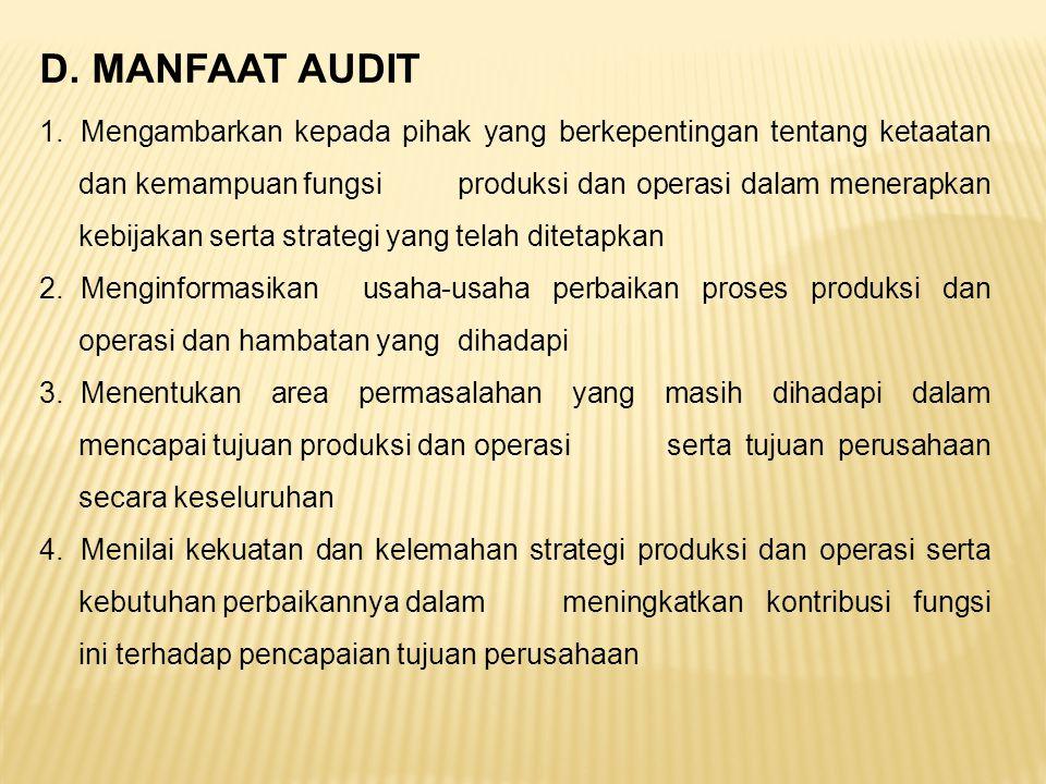 D. MANFAAT AUDIT 1.Mengambarkan kepada pihak yang berkepentingan tentang ketaatan dan kemampuan fungsi produksi dan operasi dalam menerapkan kebijakan
