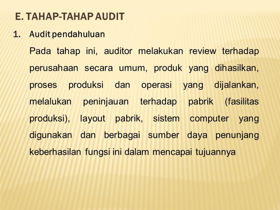 1.Audit pendahuluan Pada tahap ini, auditor melakukan review terhadap perusahaan secara umum, produk yang dihasilkan, proses produksi dan operasi yang