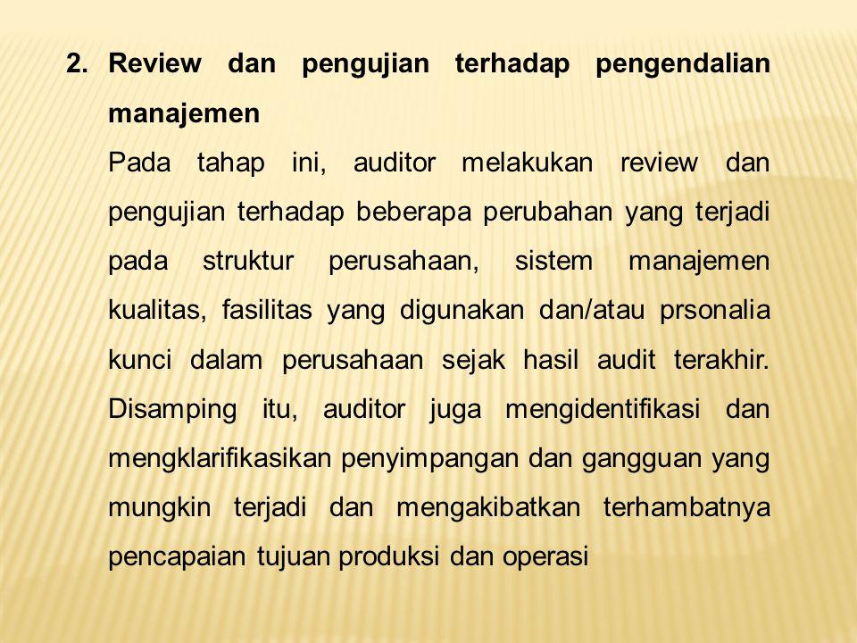 2.Review dan pengujian terhadap pengendalian manajemen Pada tahap ini, auditor melakukan review dan pengujian terhadap beberapa perubahan yang terjadi
