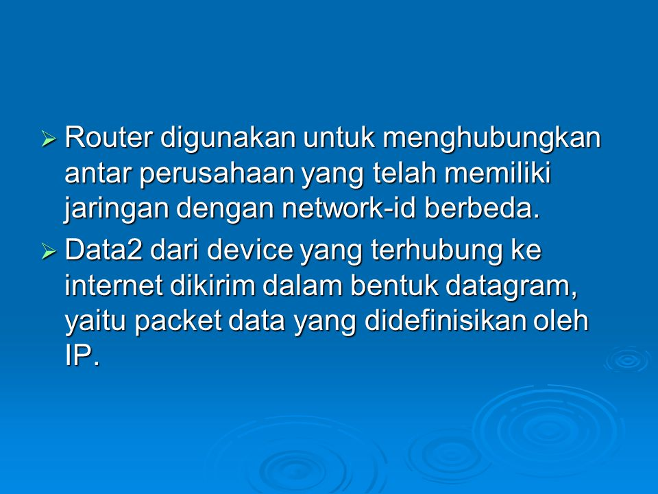  Router digunakan untuk menghubungkan antar perusahaan yang telah memiliki jaringan dengan network-id berbeda.