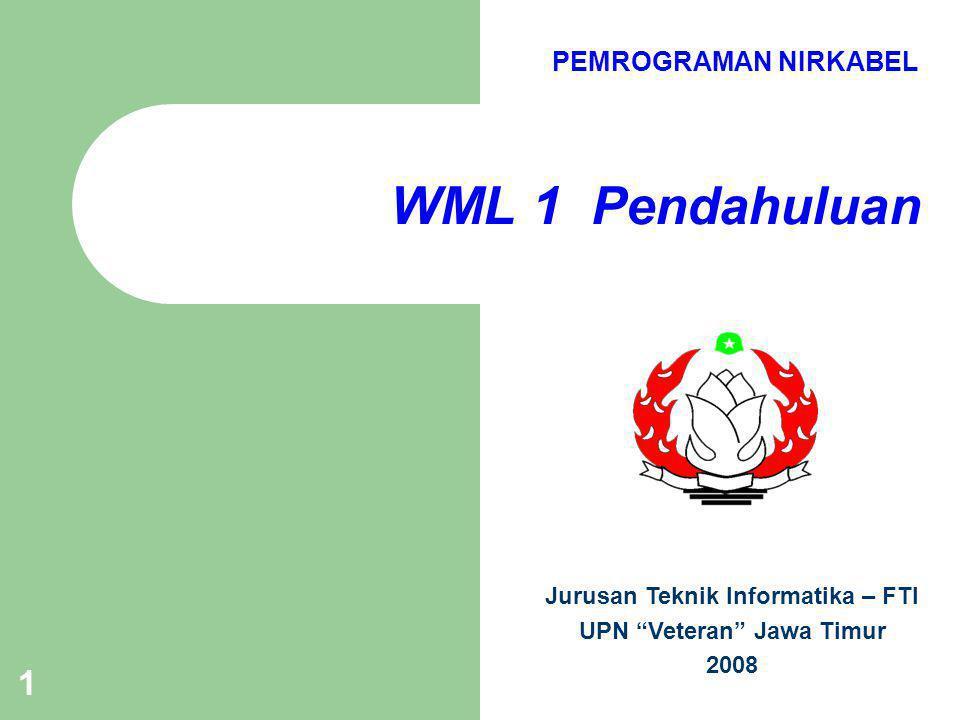 Modul 1 Pendahuluan 2 Pengantar WML WML (Wireless Markup Language) : Standar bahasa markup pertama yang digunakan untuk peprograman perangkat nirkabel.