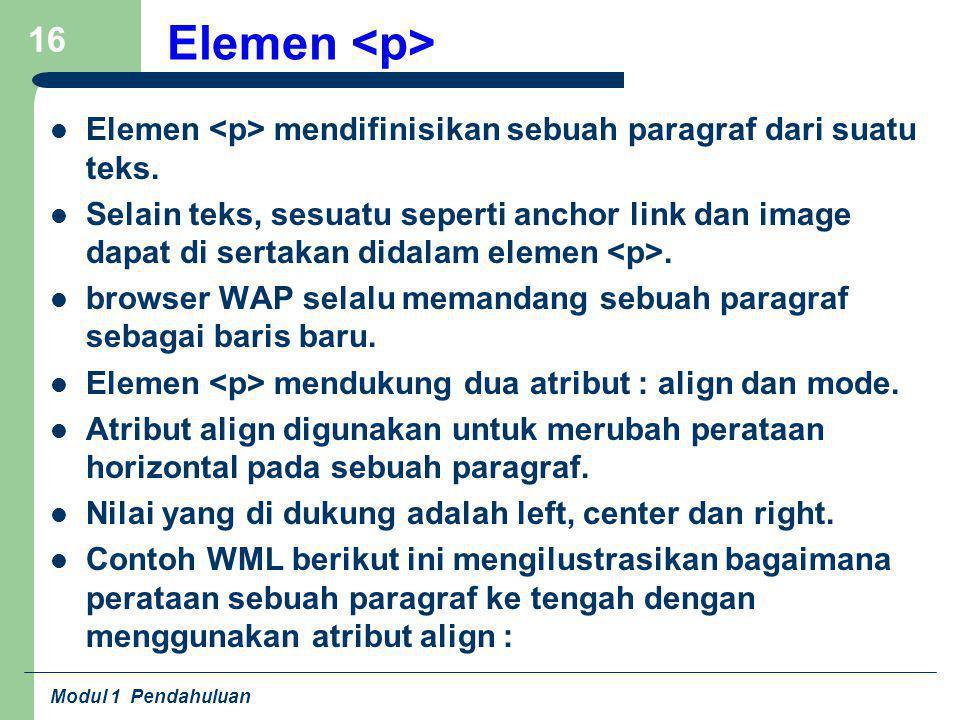 Modul 1 Pendahuluan 16 Elemen Elemen mendifinisikan sebuah paragraf dari suatu teks. Selain teks, sesuatu seperti anchor link dan image dapat di serta