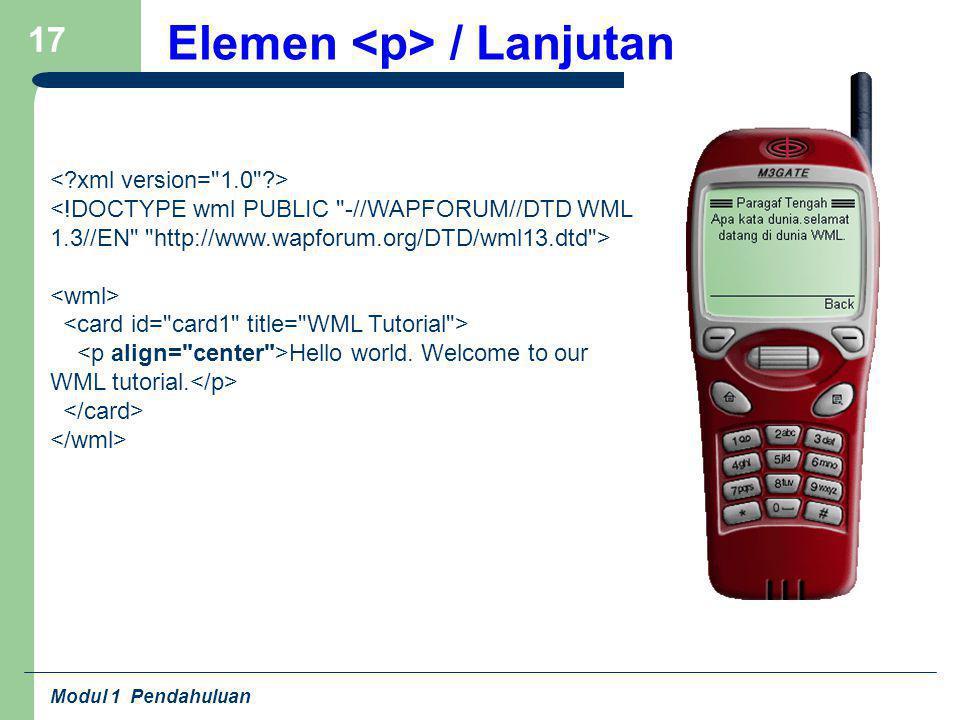 Modul 1 Pendahuluan 17 Elemen / Lanjutan Hello world. Welcome to our WML tutorial.