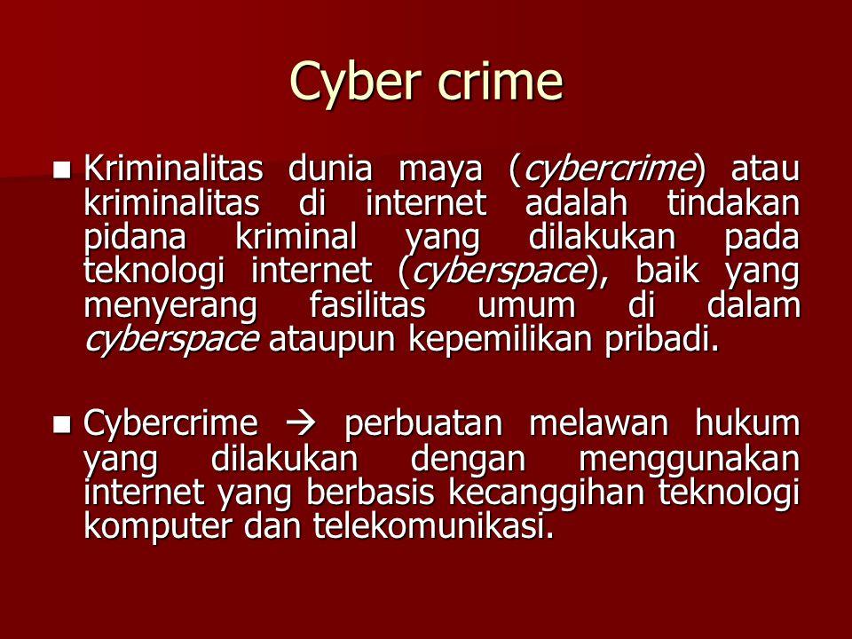 Cyber crime Kriminalitas dunia maya (cybercrime) atau kriminalitas di internet adalah tindakan pidana kriminal yang dilakukan pada teknologi internet