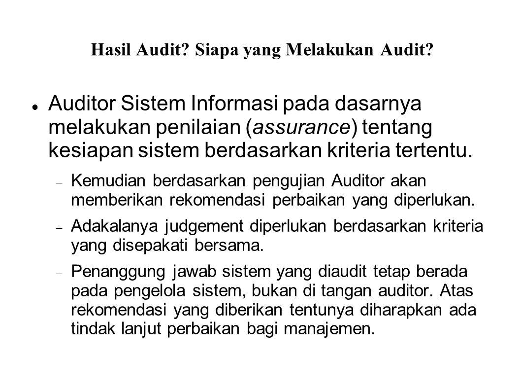 Hasil Audit? Siapa yang Melakukan Audit? Auditor Sistem Informasi pada dasarnya melakukan penilaian (assurance) tentang kesiapan sistem berdasarkan kr