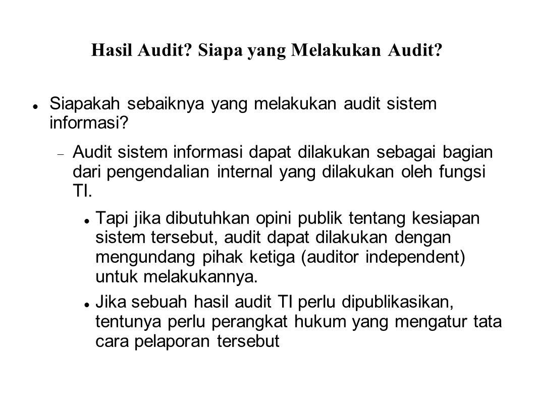 Hasil Audit? Siapa yang Melakukan Audit? Siapakah sebaiknya yang melakukan audit sistem informasi?  Audit sistem informasi dapat dilakukan sebagai ba