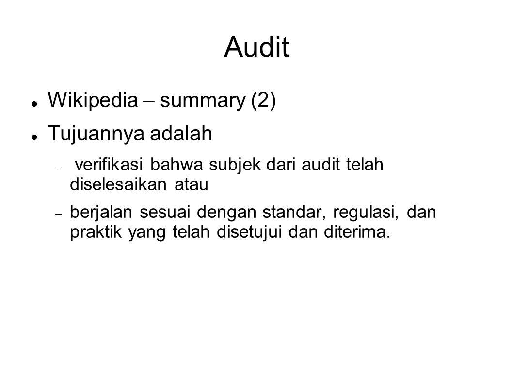 Audit Wikipedia – summary (2) Tujuannya adalah  verifikasi bahwa subjek dari audit telah diselesaikan atau  berjalan sesuai dengan standar, regulas