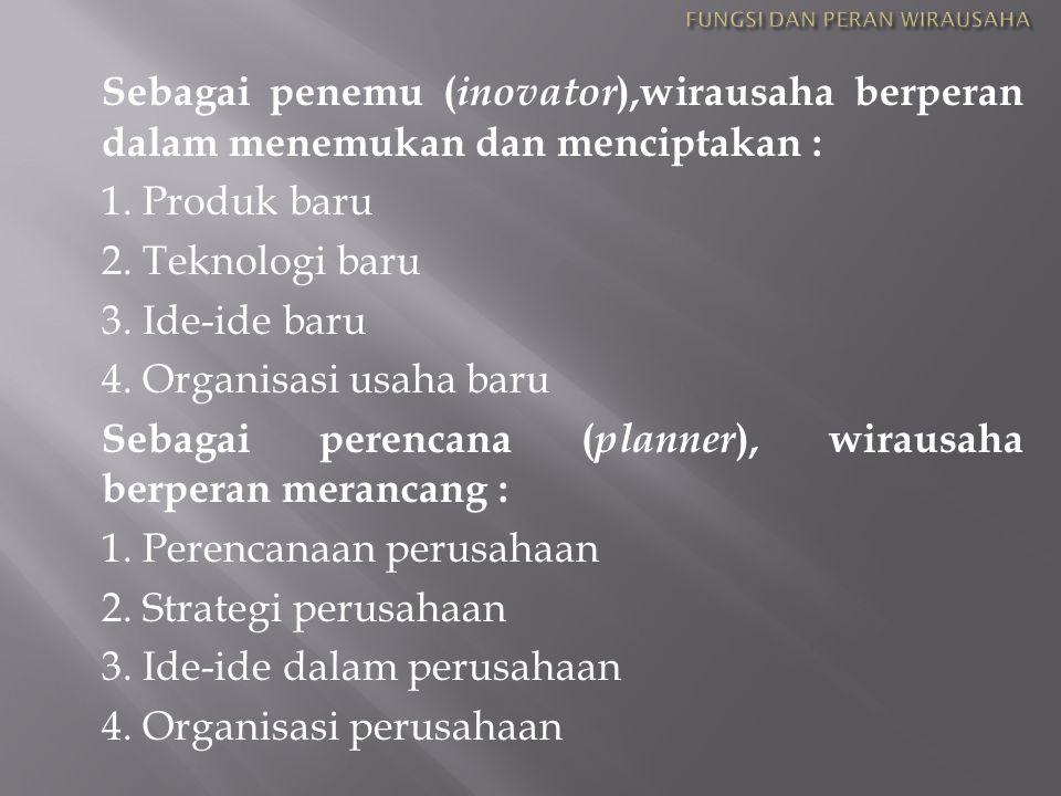 Sebagai penemu ( inovator ),wirausaha berperan dalam menemukan dan menciptakan : 1.