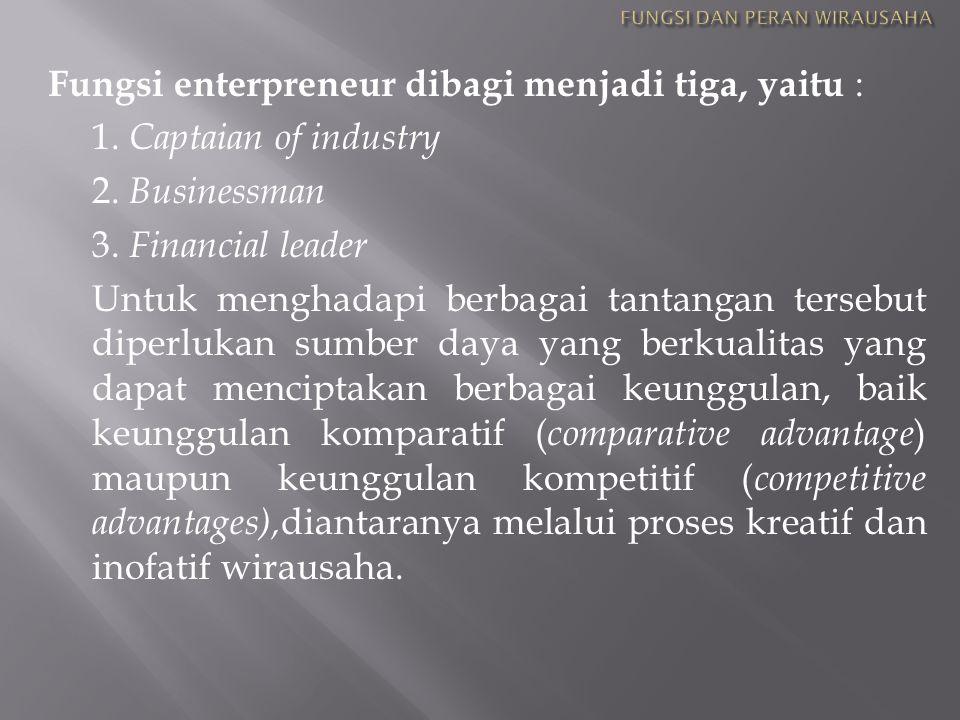 Fungsi enterpreneur dibagi menjadi tiga, yaitu : 1. Captaian of industry 2. Businessman 3. Financial leader Untuk menghadapi berbagai tantangan terseb