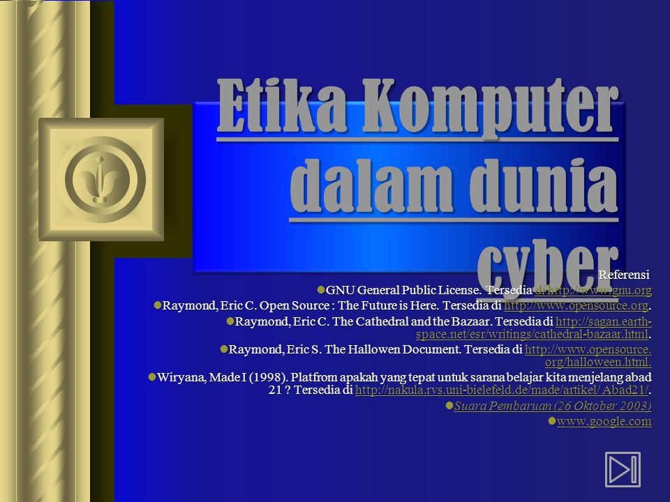 Etika Komputer dalam dunia cyber Referensi GNU General Public License. Tersedia di http://www.gnu.org GNU General Public License. Tersedia di http://w