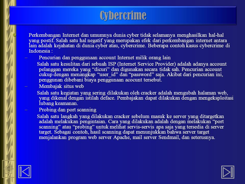 CybercrimeCybercrime Perkembangan Internet dan umumnya dunia cyber tidak selamanya menghasilkan hal-hal yang postif. Salah satu hal negatif yang merup