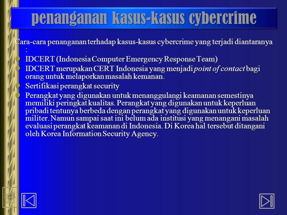 penanganan kasus-kasus cybercrime Cara-cara penanganan terhadap kasus-kasus cybercrime yang terjadi diantaranya : IDCERT (Indonesia Computer Emergency