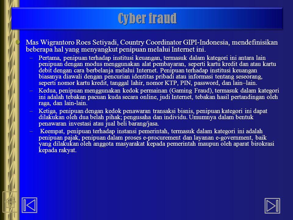 Cyber fraud Mas Wigrantoro Roes Setiyadi, Country Coordinator GIPI-Indonesia, mendefinisikan beberapa hal yang menyangkut penipuan melalui Internet in