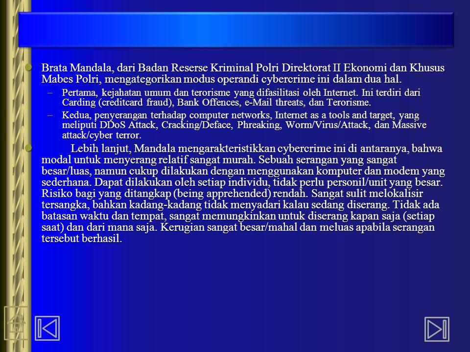 Brata Mandala, dari Badan Reserse Kriminal Polri Direktorat II Ekonomi dan Khusus Mabes Polri, mengategorikan modus operandi cybercrime ini dalam dua
