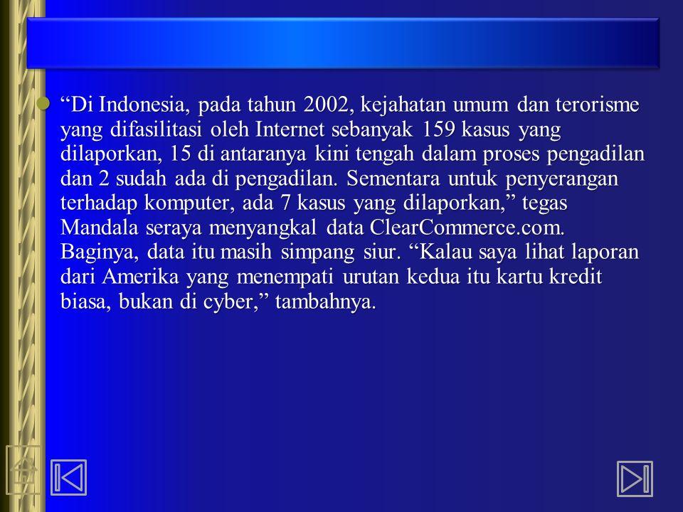 """""""Di Indonesia, pada tahun 2002, kejahatan umum dan terorisme yang difasilitasi oleh Internet sebanyak 159 kasus yang dilaporkan, 15 di antaranya kini"""