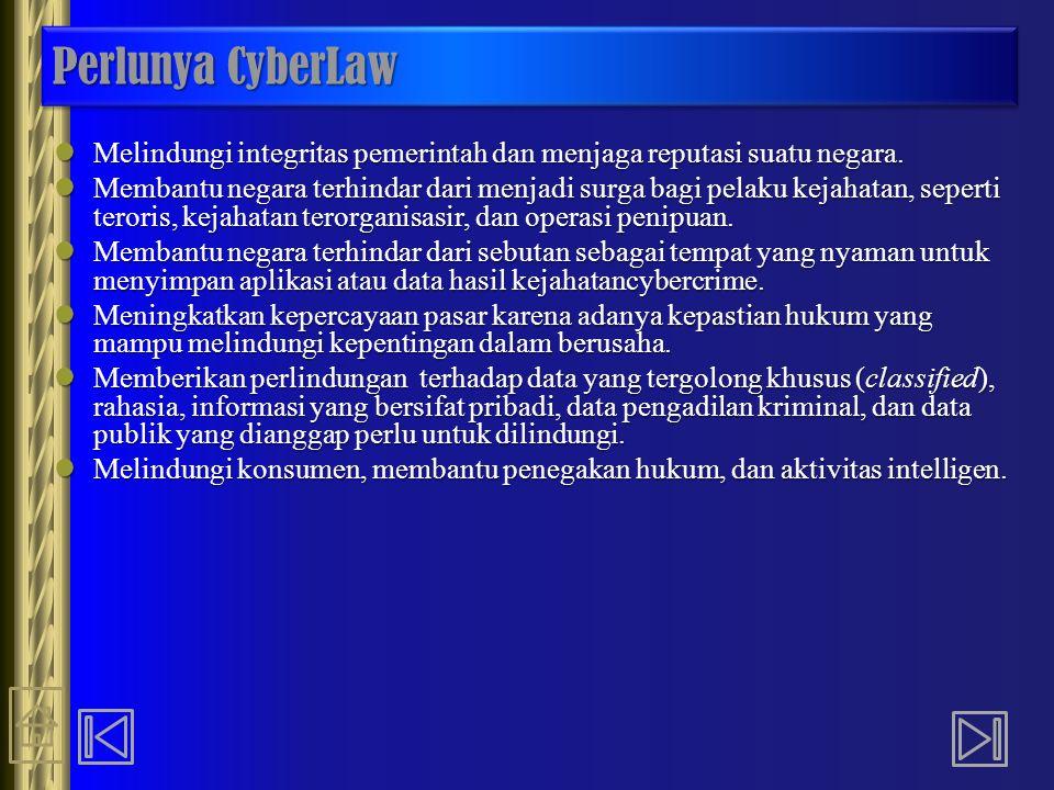 Perlunya CyberLaw Melindungi integritas pemerintah dan menjaga reputasi suatu negara. Melindungi integritas pemerintah dan menjaga reputasi suatu nega