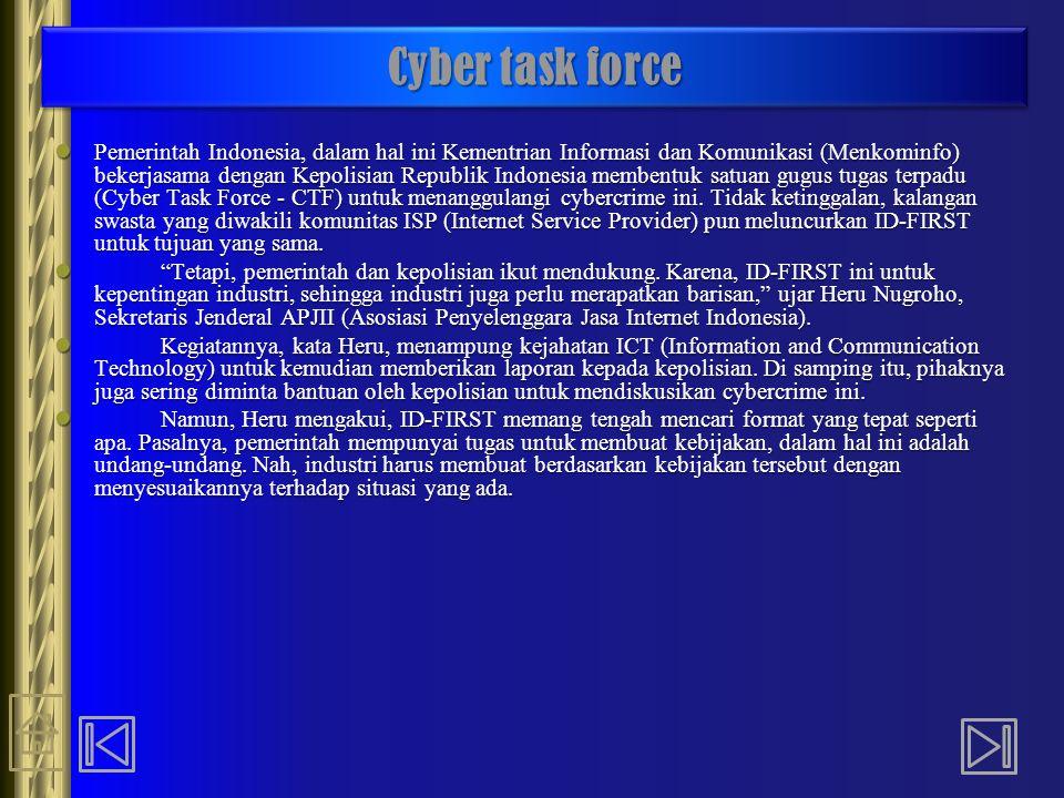 Cyber task force Pemerintah Indonesia, dalam hal ini Kementrian Informasi dan Komunikasi (Menkominfo) bekerjasama dengan Kepolisian Republik Indonesia