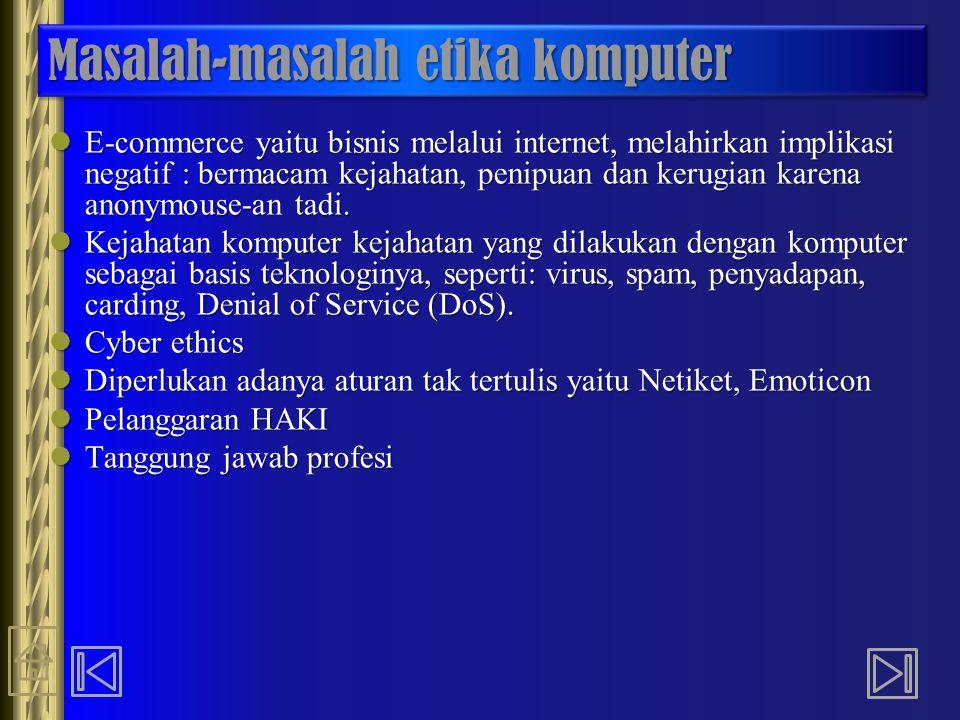 Masalah-masalah etika komputer E-commerce yaitu bisnis melalui internet, melahirkan implikasi negatif : bermacam kejahatan, penipuan dan kerugian kare