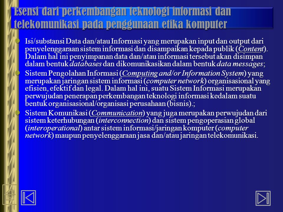Esensi dari perkembangan teknologi informasi dan telekomunikasi pada penggunaan etika komputer Isi/substansi Data dan/atau Informasi yang merupakan in