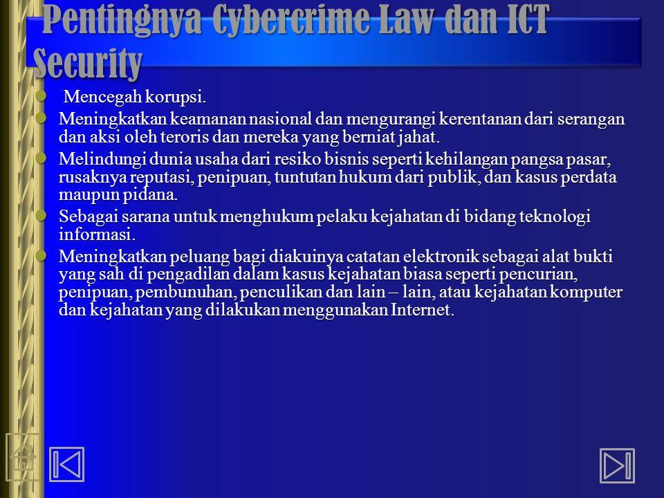 Pentingnya Cybercrime Law dan ICT Security Pentingnya Cybercrime Law dan ICT Security Mencegah korupsi. Mencegah korupsi. Meningkatkan keamanan nasion