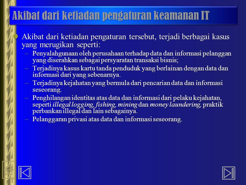 Akibat dari ketiadan pengaturan keamanan IT Akibat dari ketiadan pengaturan tersebut, terjadi berbagai kasus yang merugikan seperti: Akibat dari ketia