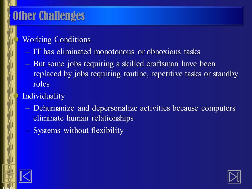 11-37 Other Challenges Working Conditions Working Conditions –IT has eliminated monotonous or obnoxious tasks –But some jobs requiring a skilled craft