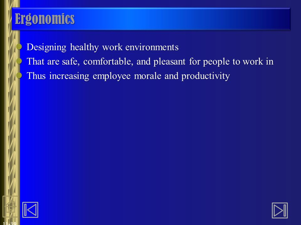 11-39 ErgonomicsErgonomics Designing healthy work environments Designing healthy work environments That are safe, comfortable, and pleasant for people