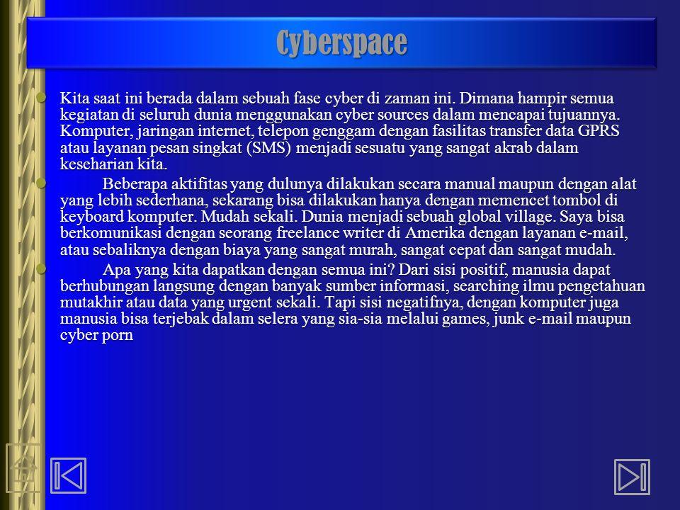 CyberspaceCyberspace Cyberspace adalah sebuah dunia komunikasi berbasis komputer yang menawarkan realitas yang baru berbentuk virtual (tidak langsung dan tidak nyata) tidak ada lagi batas ruang dan waktu.