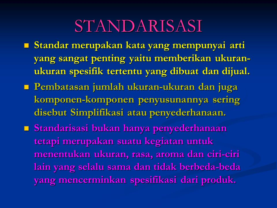 STANDARISASI Standar merupakan kata yang mempunyai arti yang sangat penting yaitu memberikan ukuran- ukuran spesifik tertentu yang dibuat dan dijual.