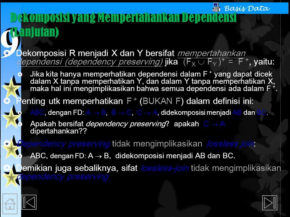 9 9 Basis Data Dekomposisi yang Mempertahankan Dependensi (Lanjutan)  Dekomposisi R menjadi X dan Y bersifat mempertahankan dependensi (dependency pr